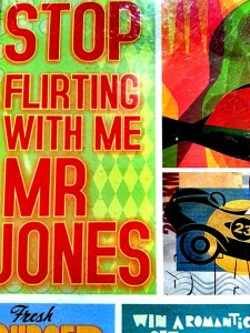 Stop Flirting with me Mr. Jones. Some of their colorful designs around the place